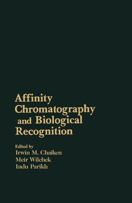 Book Affinity Chromatography and Biological Recognition by Chaiken, Irwin
