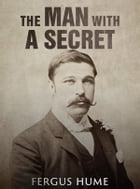 The Man with a Secret / A Novel by Fergus Hume