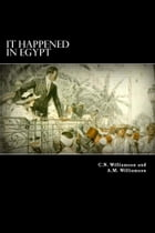 It Happened in Egypt by C.N. and A.M. Williamson