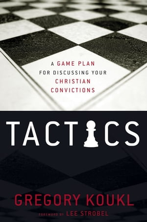 Tactics A Game Plan for Discussing Your Christian Convictions
