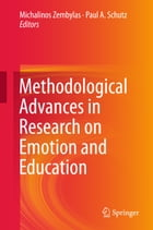 Methodological Advances in Research on Emotion and Education by Michalinos Zembylas