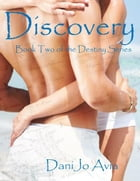 Discovery: Book Two of the Destiny Series by DaniJo Avia