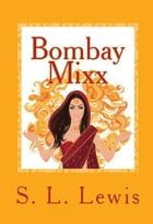 Bombay Mixx by S. L Lewis