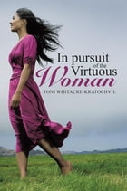 In pursuit of the Virtuous Woman by Toni Whitacre-Kratochvil