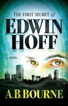 The First Secret of Edwin Hoff by A.B. Bourne