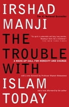 The Trouble with Islam Today: A Wake-up Call for Honesty and Change by Irshad Manji