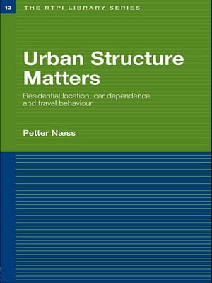 Urban Structure Matters Residential Location,  Car Dependence and Travel Behaviour