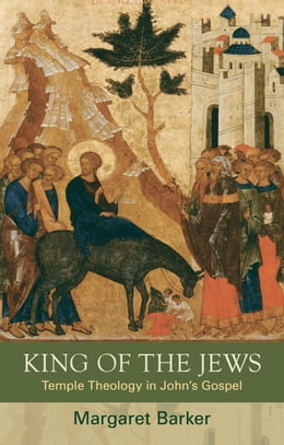 Book King of the Jews: Temple Theology in John's Gospel by Margaret Barker