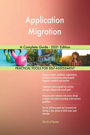 Application Migration A Complete Guide - 2021 Edition by Gerardus Blokdyk