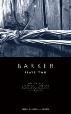 Barker: Plays Two by Howard Barker