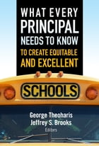 What Every Principal Needs to Know to Create Equitable and Excellent Schools