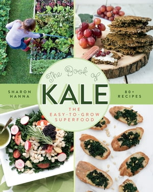 The Book of Kale: The Easy-to-Grow Superfood, 80+ Recipes