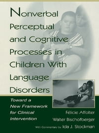 Nonverbal Perceptual and Cognitive Processes in Children With Language Disorders: Toward A New…