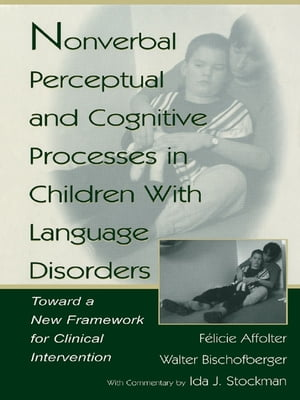 Nonverbal Perceptual and Cognitive Processes in Children With Language Disorders Toward A New Framework for Clinical intervention