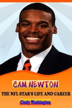 Cam Newton - The NFL Star´s Life and Carrer by Cindy Washington