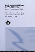 Environmental NGOs in World Politics: Linking the Local and the Global