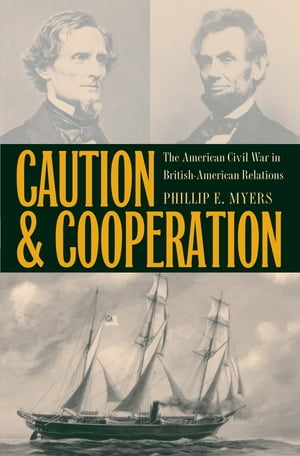 Caution and Cooperation The American Civil War in British-American Relations