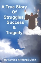 A True Story of Struggles, Success & Tragedy by Esmine Richards-Dunn