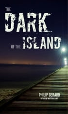 Dark of the Island, The by Philip Gerard