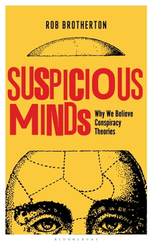 Suspicious Minds Why We Believe Conspiracy Theories