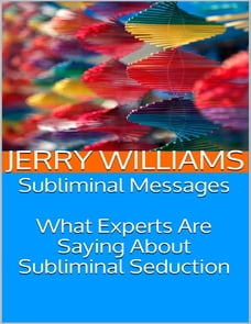 Subliminal Messages: What Experts Are Saying About Subliminal Seduction