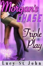 Morgan's Chase #s 1-3: Triple Play by Lucy St. John