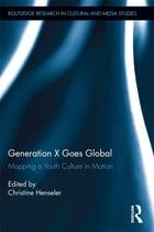 Generation X Goes Global: Mapping a Youth Culture in Motion