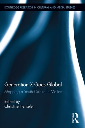 Generation X Goes Global Mapping a Youth Culture in Motion