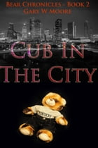 Cub In The City: Bear Chronicles Book 2