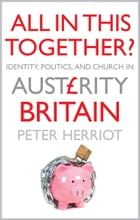 All In This Together?: Identity, Politics, and the Church in Austerity Britain by Peter Herriot