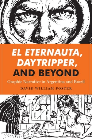 El Eternauta,  Daytripper,  and Beyond Graphic Narrative in Argentina and Brazil