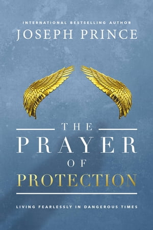 The Prayer of Protection Living Fearlessly in Dangerous Times