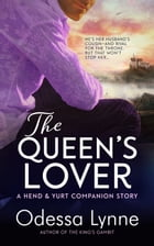The Queen's Lover: A Hend & Yurt Companion Story by Odessa Lynne