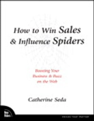 How to Win Sales & Influence Spiders Boosting Your Business and Buzz on the Web
