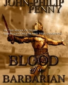 Blood of a Barbarian by John-Philip Penny