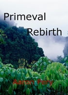 Primeval Rebirth by Aaron Pery