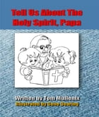 Tell Us About The Holy Spirit, Papa by Tom Mullenix