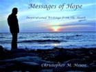 Messages of Hope: Inspirational Writings From The Heart by Christopher M. Meuse