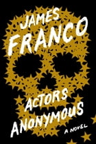 Actors Anonymous: A Novel by James Franco