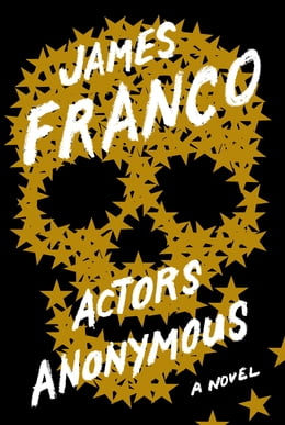 Book Actors Anonymous: A Novel by James Franco