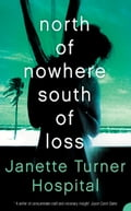 9780007394869 - Janette Turner Hospital: North of Nowhere, South of Loss - كتاب