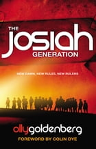 The Josiah Generation: new dawn, new rules, new rulers by Olly Goldenberg