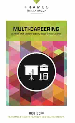 Multi-Careering (Frames Series), eBook: Do Work That Matters at Every Stage of Your Journey by Barna Group