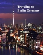 Traveling to Berlin Germany by V.T.
