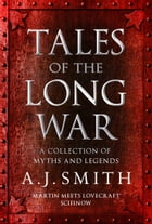 Tales of the Long War: A collection of myths and legends - An e-short by A.J. Smith