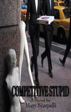 Competitive Stupid by Mary Scarpelli