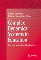 Complex Dynamical Systems in Education: Concepts, Methods and Applications by Matthijs Koopmans