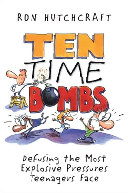 Book Ten Time Bombs: Defusing the Most Explosive Pressures Teenagers Face by Ronald Hutchcraft