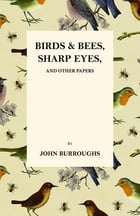 Birds and Bees, Sharp Eyes, and Other Papers