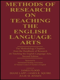 Methods of Research on Teaching the English Language Arts: The Methodology Chapters From the…